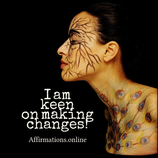 Positive affirmation from Affirmations.online - I am keen on making changes!
