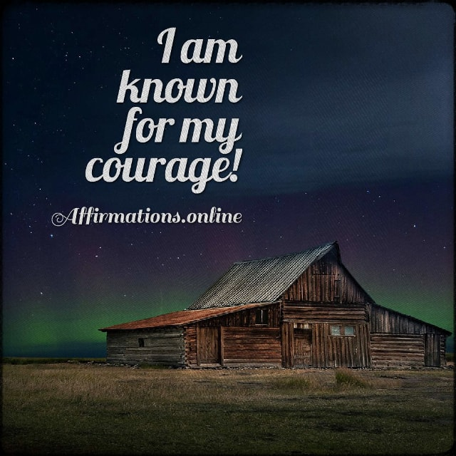 Positive affirmation from Affirmations.online - I am known for my courage!