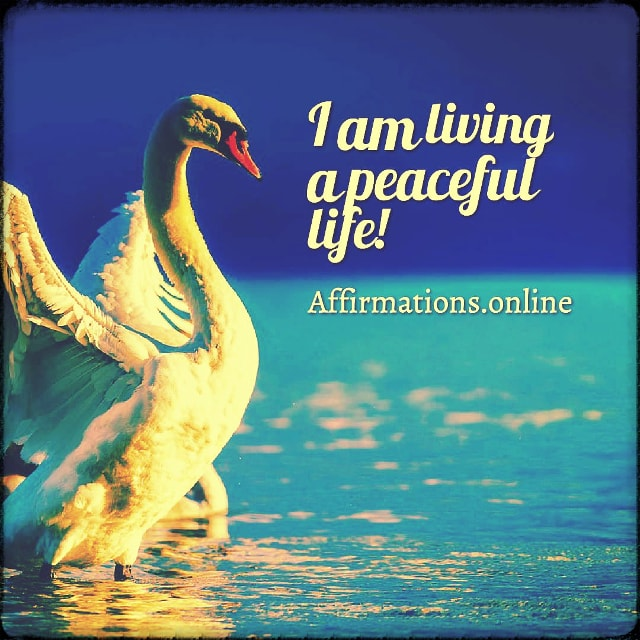 Positive affirmation from Affirmations.online - I am living a peaceful life!