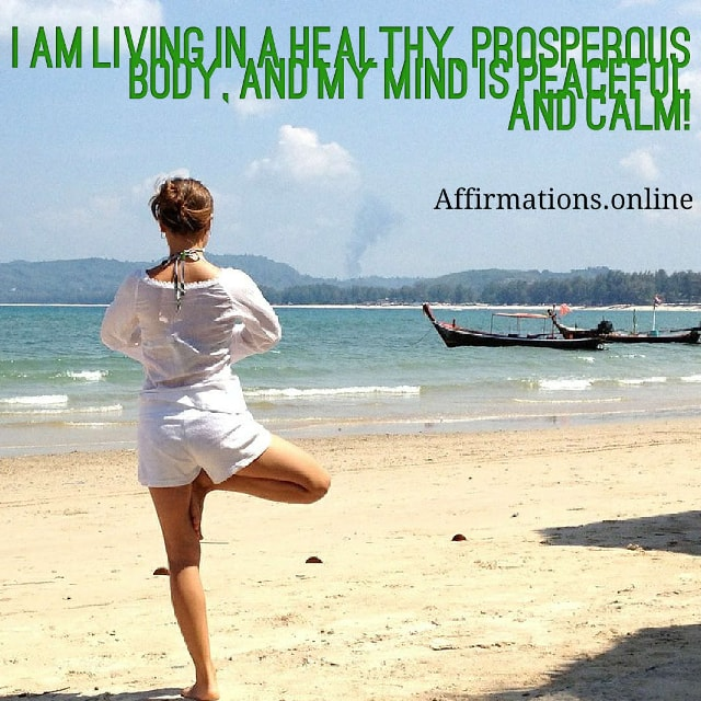 Image affirmation from Affirmations.online - I am living in a healthy, prosperous body, and my mind is peaceful and calm!