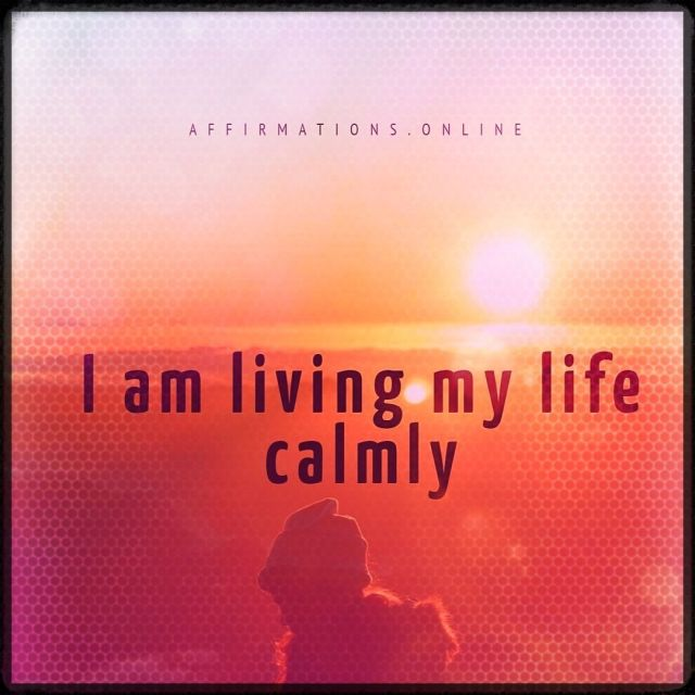 Positive affirmation from Affirmations.online - I am living my life calmly