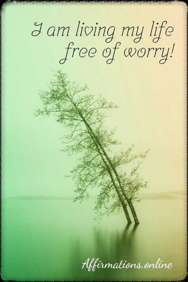 Positive affirmation from Affirmations.online - I am living my life free of worry!