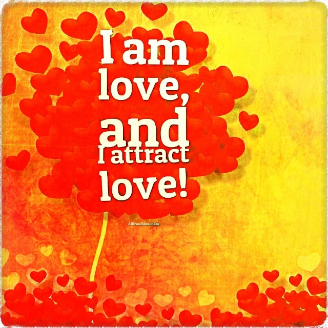 Positive affirmation from Affirmations.online - I am love, and I attract love!