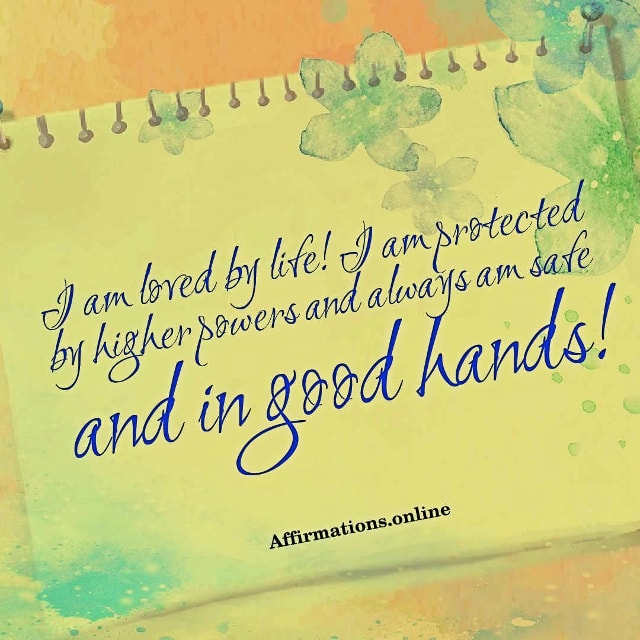 Positive affirmation from Affirmations.online - I am loved by life! I am protected by higher powers and always am safe and in good hands!
