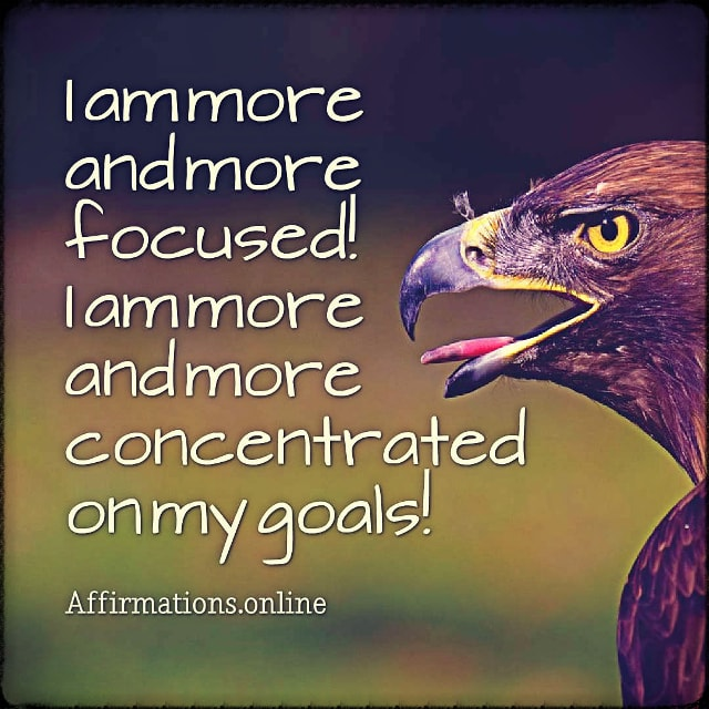 Positive affirmation from Affirmations.online - I am more and more focused! I am more and more concentrated on my goals!