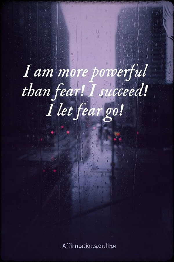 Positive affirmation from Affirmations.online - I am more powerful than fear! I succeed! I let fear go!