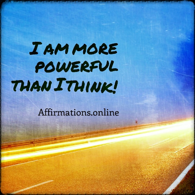 Positive affirmation from Affirmations.online - I am more powerful than I think!