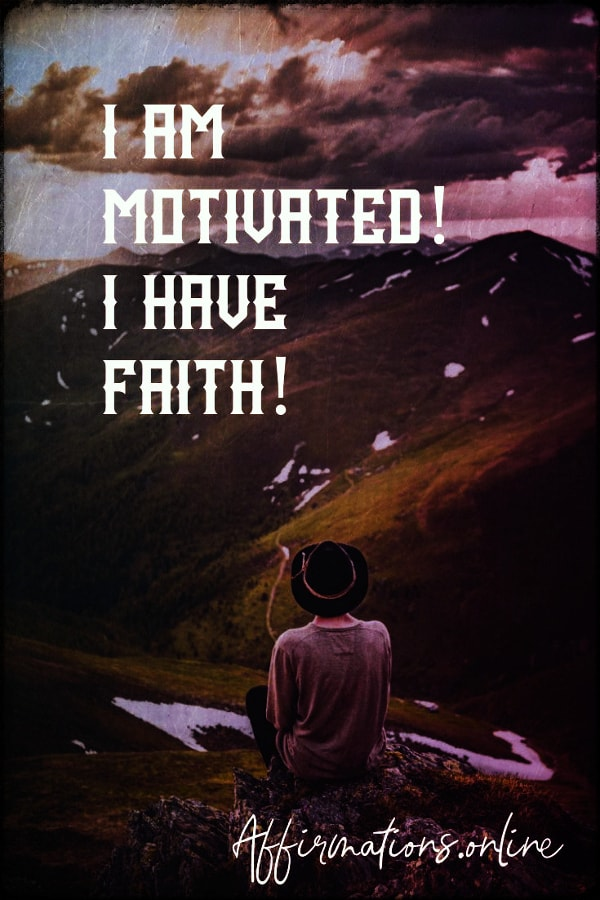 Positive affirmation from Affirmations.online - I am motivated! I have faith!