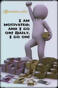 Positive affirmation from Affirmations.online - I am motivated; and I go on! Daily, I go on!