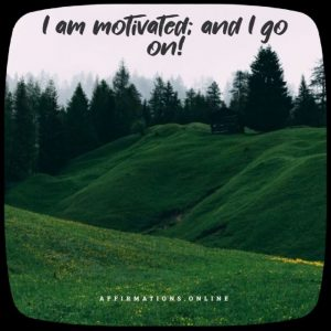 Positive affirmation from Affirmations.online - I am motivated; and I go on!