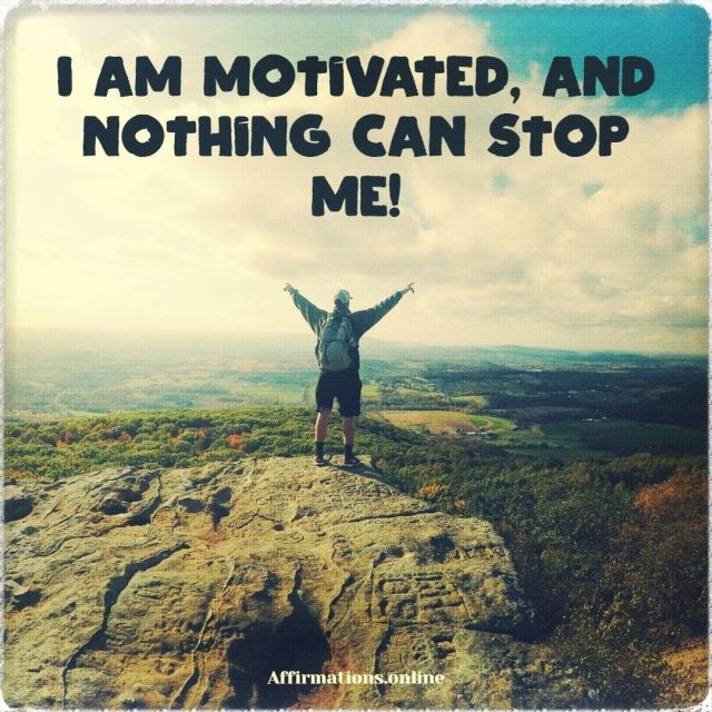 Positive affirmation from Affirmations.online - I am motivated, and nothing can stop me!