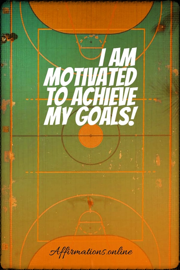 Positive affirmation from Affirmations.online - I am motivated to achieve my goals!