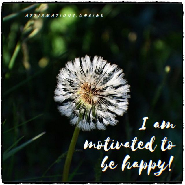 Positive affirmation from Affirmations.online - I am motivated to be happy