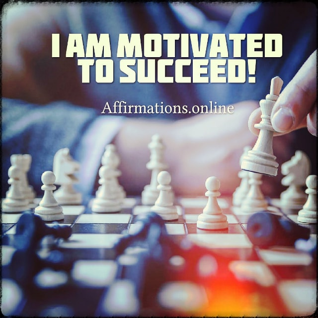 Positive affirmation from Affirmations.online - I am motivated to succeed!