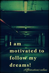 Positive affirmation from Affirmations.online - I am motivated to follow my dreams!