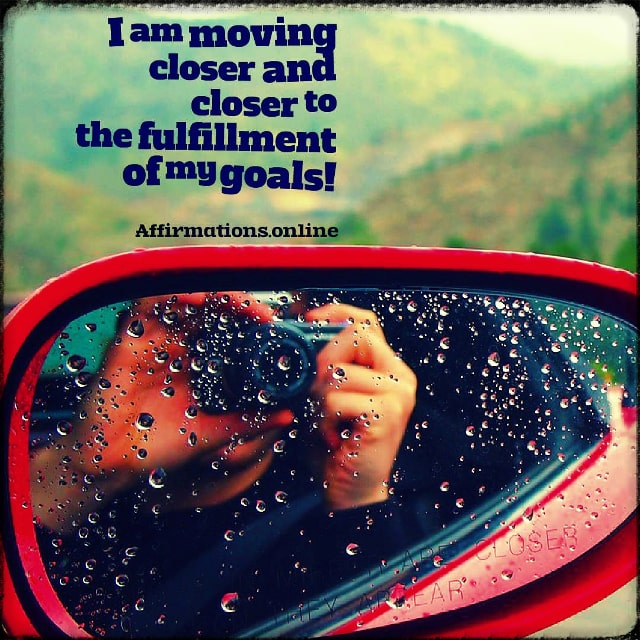 Positive affirmation from Affirmations.online - I am moving closer and closer to the fulfillment of my goals!
