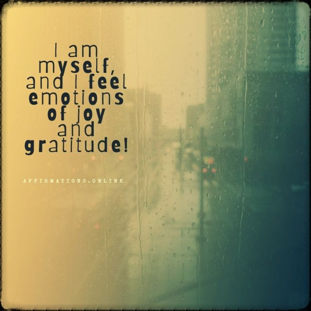 Positive affirmation from Affirmations.online - I am myself, and I feel emotions of joy and gratitude!