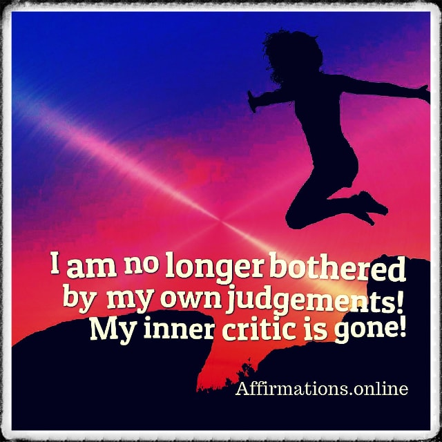 Positive affirmation from Affirmations.online - I am no longer bothered by my own judgements! My inner critic is gone!