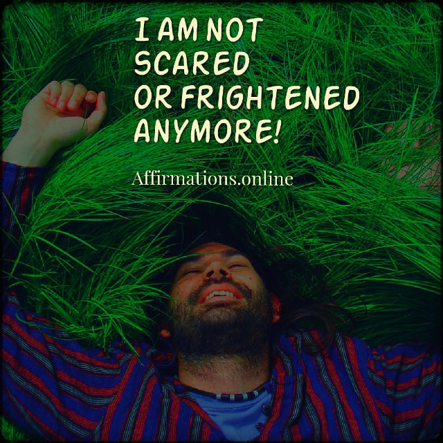 Positive affirmation from Affirmations.online - I am not scared or frightened anymore!