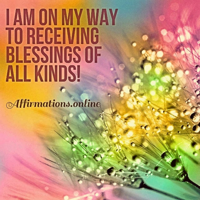 Positive affirmation from Affirmations.online - I am on my way to receiving blessings of all kinds!
