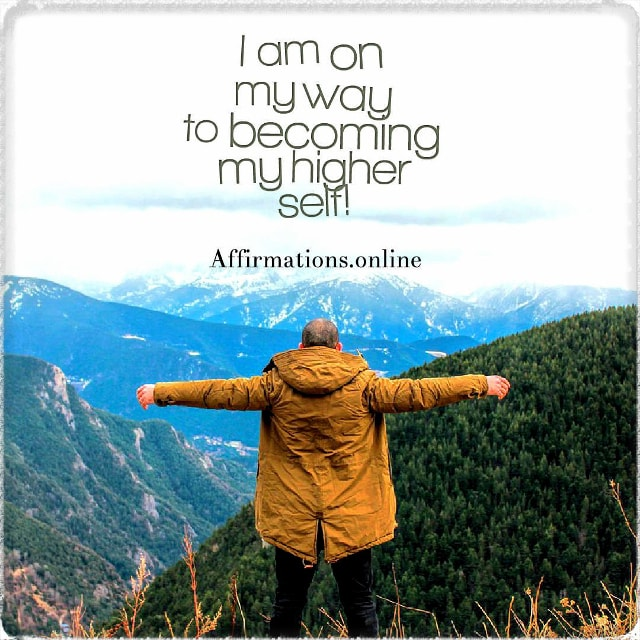 Positive affirmation from Affirmations.online - I am on my way to becoming my higher self!