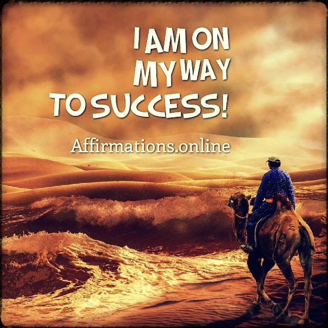 Positive affirmation from Affirmations.online - I am on my way to success!