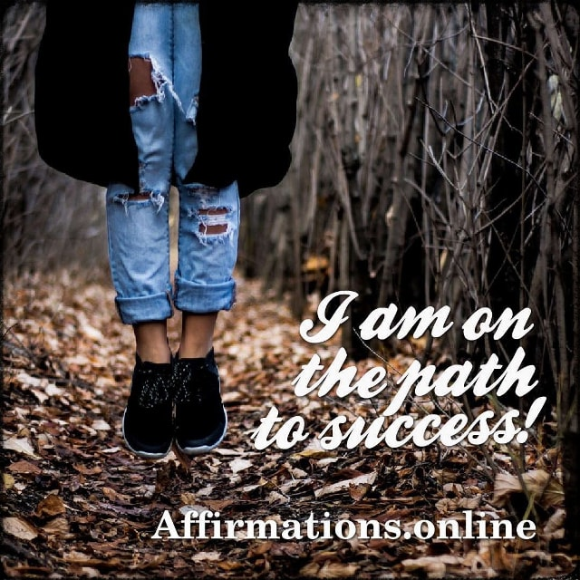 Positive affirmation from Affirmations.online - I am on the path to success!