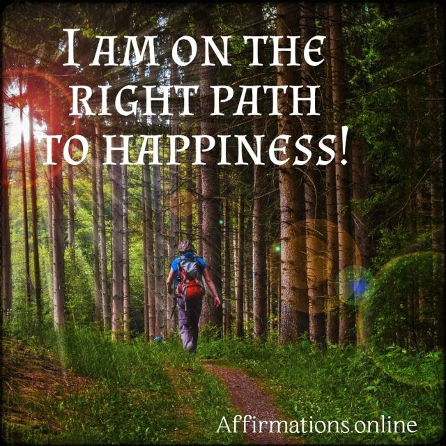Positive affirmation from Affirmations.online - I am on the right path to happiness!