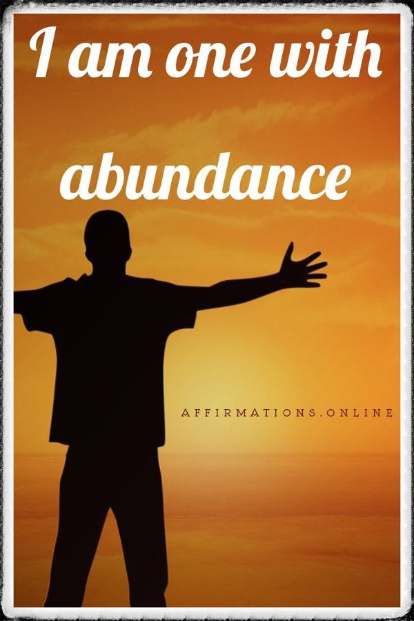 Positive affirmation from Affirmations.online - I am one with abundance