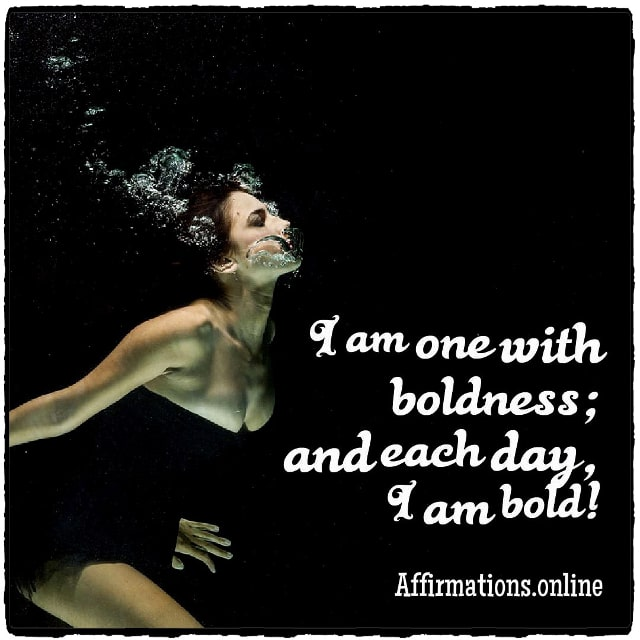 Positive affirmation from Affirmations.online - I am one with boldness; and each day, I am bold!
