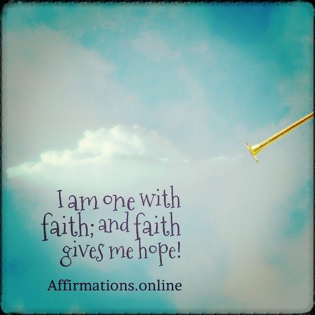 Positive affirmation from Affirmations.online - I am one with faith; and faith gives me hope!