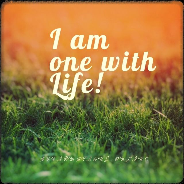 Positive affirmation from Affirmations.online - I am one with Life!