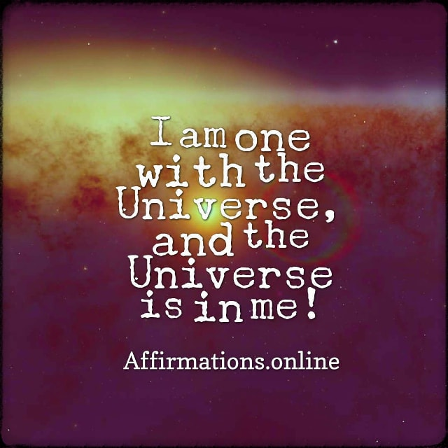 Positive affirmation from Affirmations.online - I am one with the Universe, and the Universe is in me!