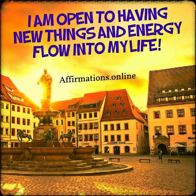 Positive affirmation from Affirmations.online - I am open to having new things and energy flow into my life!