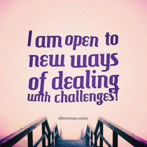 Positive affirmation from Affirmations.online - I am open to new ways of dealing with challenges!