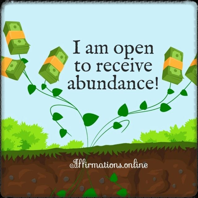 Positive affirmation from Affirmations.online - I am open to receive abundance!