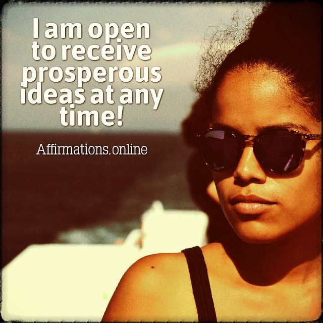 Positive affirmation from Affirmations.online - I am open to receive prosperous ideas at any time!