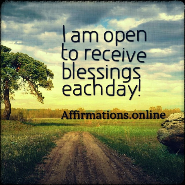 Positive affirmation from Affirmations.online - I am open to receive blessings each day!