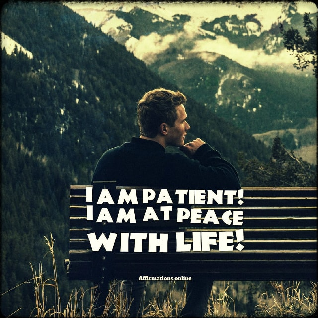 Positive affirmation from Affirmations.online - I am patient! I am at peace with life!