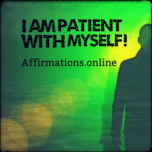 Positive affirmation from Affirmations.online - I am patient with myself!