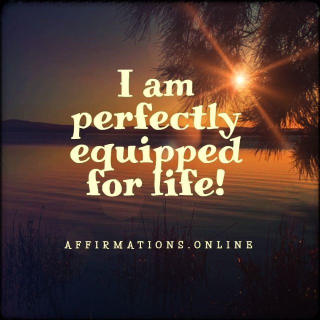 Positive affirmation from Affirmations.online - I am perfectly equipped for life!