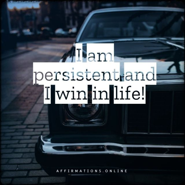 Positive affirmation from Affirmations.online - I am persistent and I win in life!