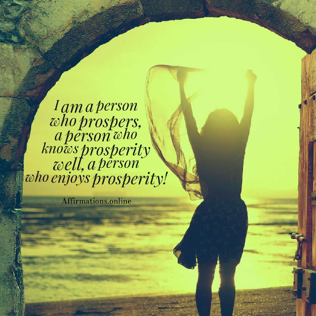 Image affirmation from Affirmations.online - I am a person who prospers, a person who knows prosperity well, a person who enjoys prosperity!