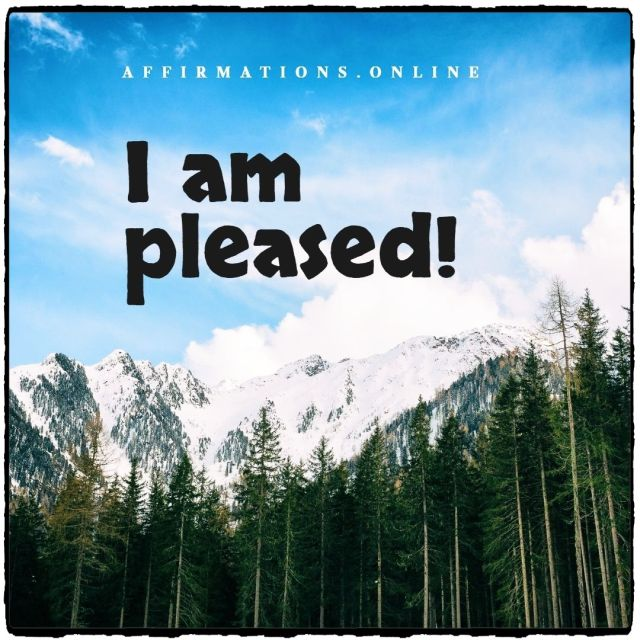 Positive Affirmation from Affirmations.online - I am pleased!