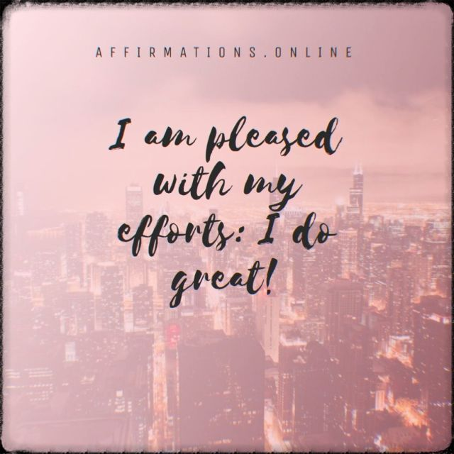 Positive affirmation from Affirmations.online - I am pleased with my efforts: I do great!