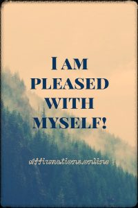 Positive affirmation from Affirmations.online - I am pleased with myself!