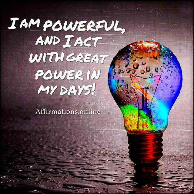 Positive affirmation from Affirmations.online - I am powerful, and I act with great power in my days!