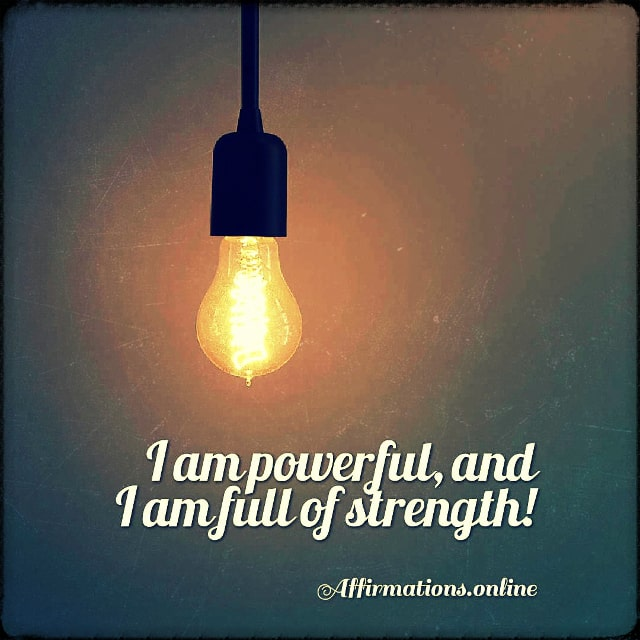 Positive affirmation from Affirmations.online - I am powerful, and I am full of strength!