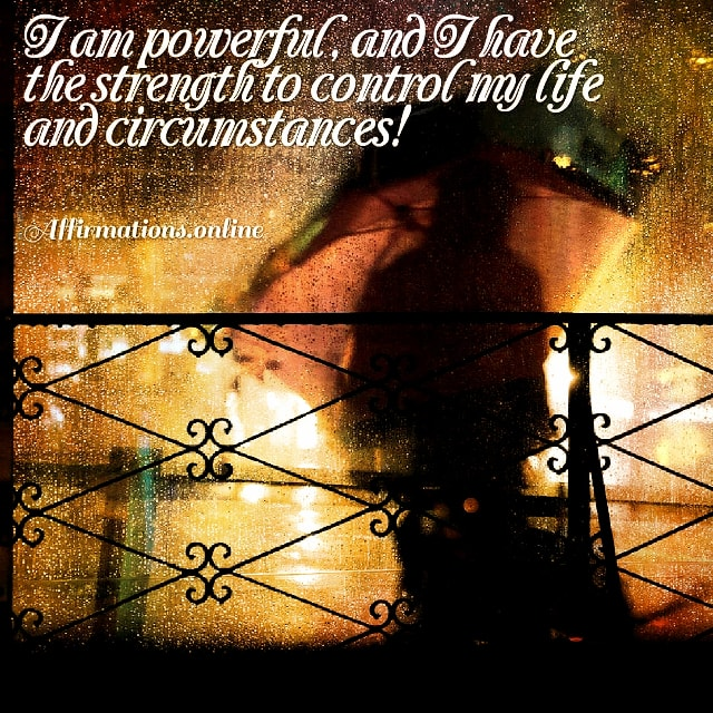 Positive affirmation from Affirmations.online - I am powerful, and I have the strength to control my life and circumstances!