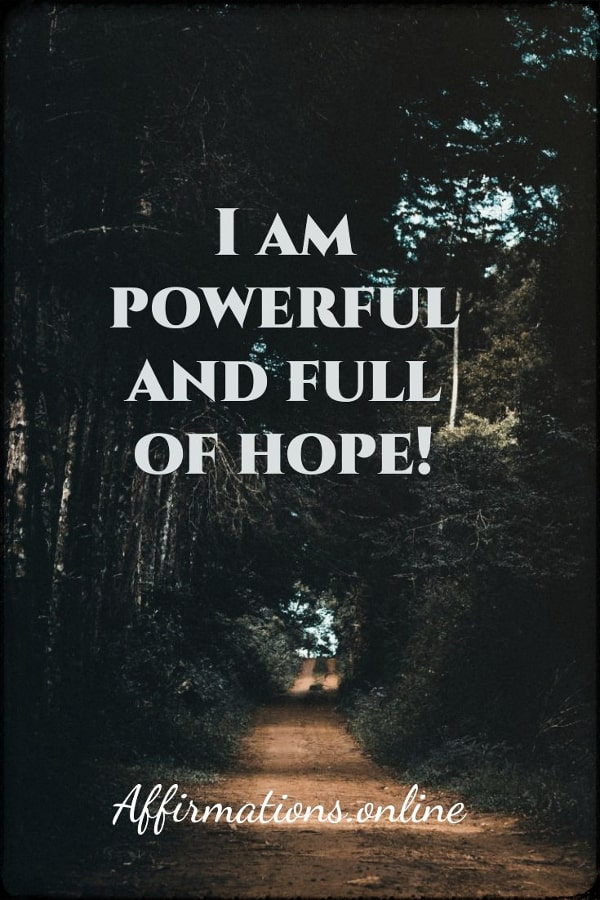 Positive affirmation from Affirmations.online - I am powerful and full of hope!